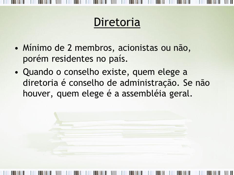 Diretoria Mínimo de 2 membros, acionistas ou não, porém residentes no país.
