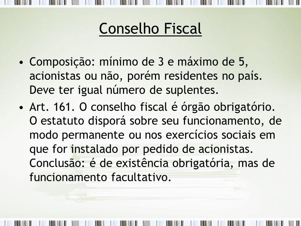 Conselho Fiscal Composição: mínimo de 3 e máximo de 5, acionistas ou não, porém residentes no país. Deve ter igual número de suplentes.