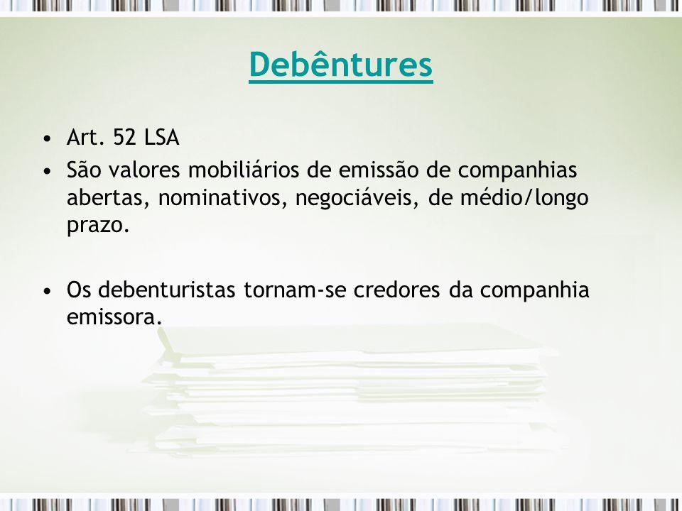 Debêntures Art. 52 LSA. São valores mobiliários de emissão de companhias abertas, nominativos, negociáveis, de médio/longo prazo.