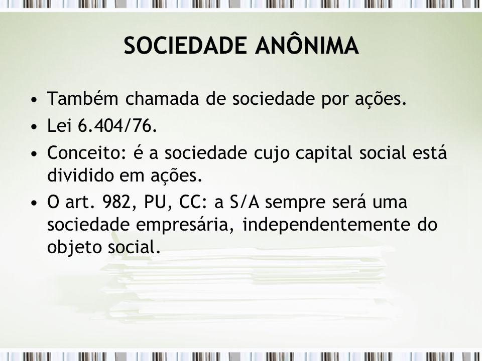 SOCIEDADE ANÔNIMA Também chamada de sociedade por ações. Lei 6.404/76.