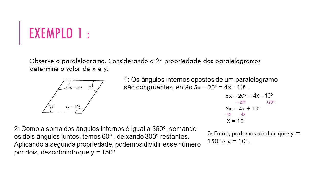 Exemplo 1 : Observe o paralelogramo. Considerando a 2ª propriedade dos paralelogramos determine o valor de x e y.