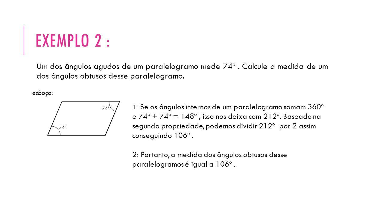 Exemplo 2 : Um dos ângulos agudos de um paralelogramo mede 74º . Calcule a medida de um dos ângulos obtusos desse paralelogramo.