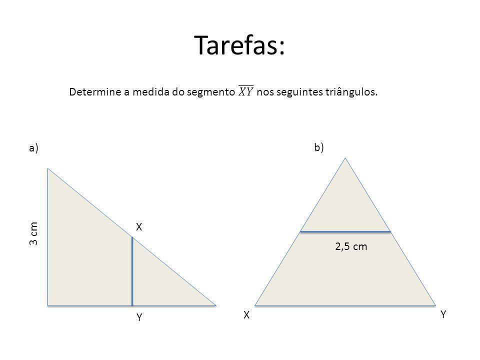 Tarefas: Determine a medida do segmento 𝑋𝑌 nos seguintes triângulos.