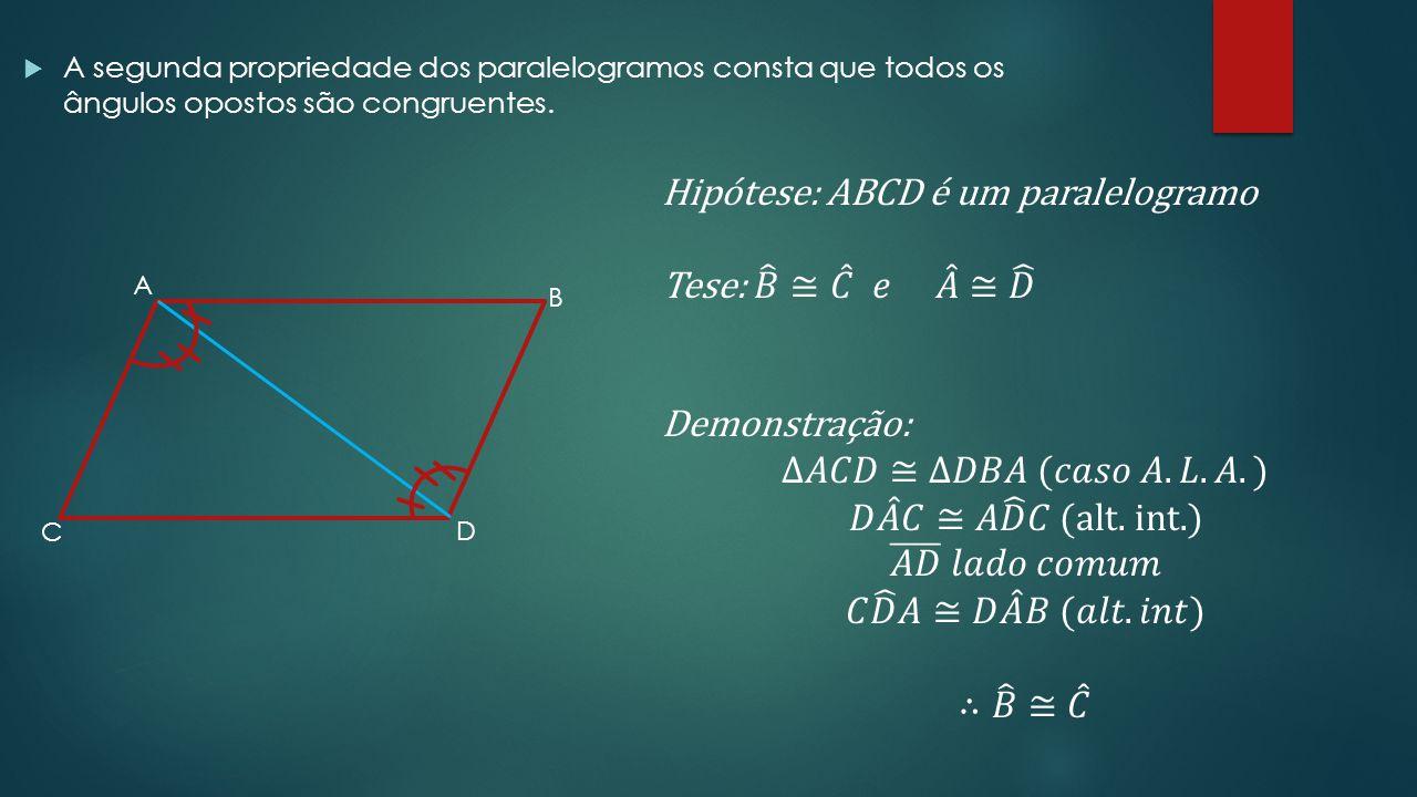 Hipótese: ABCD é um paralelogramo Tese: 𝐵 ≅ 𝐶 𝑒 𝐴 ≅ 𝐷