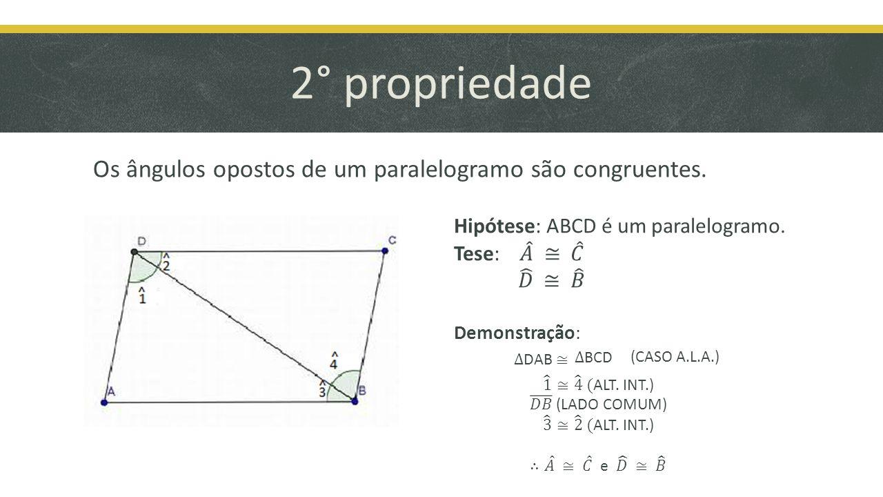 2° propriedade Os ângulos opostos de um paralelogramo são congruentes.