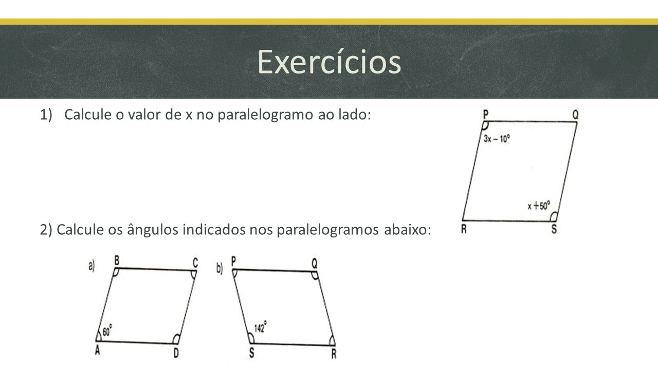 Exercícios Calcule o valor de x no paralelogramo ao lado: