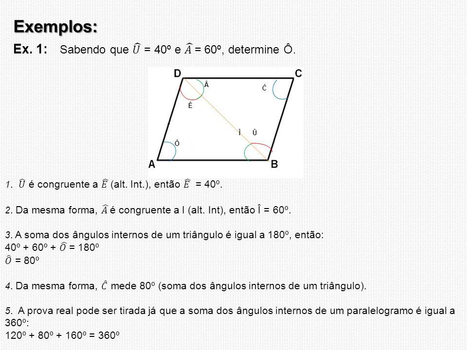 Exemplos: Ex. 1: Sabendo que 𝑈 = 40º e 𝐴 = 60º, determine Ô.