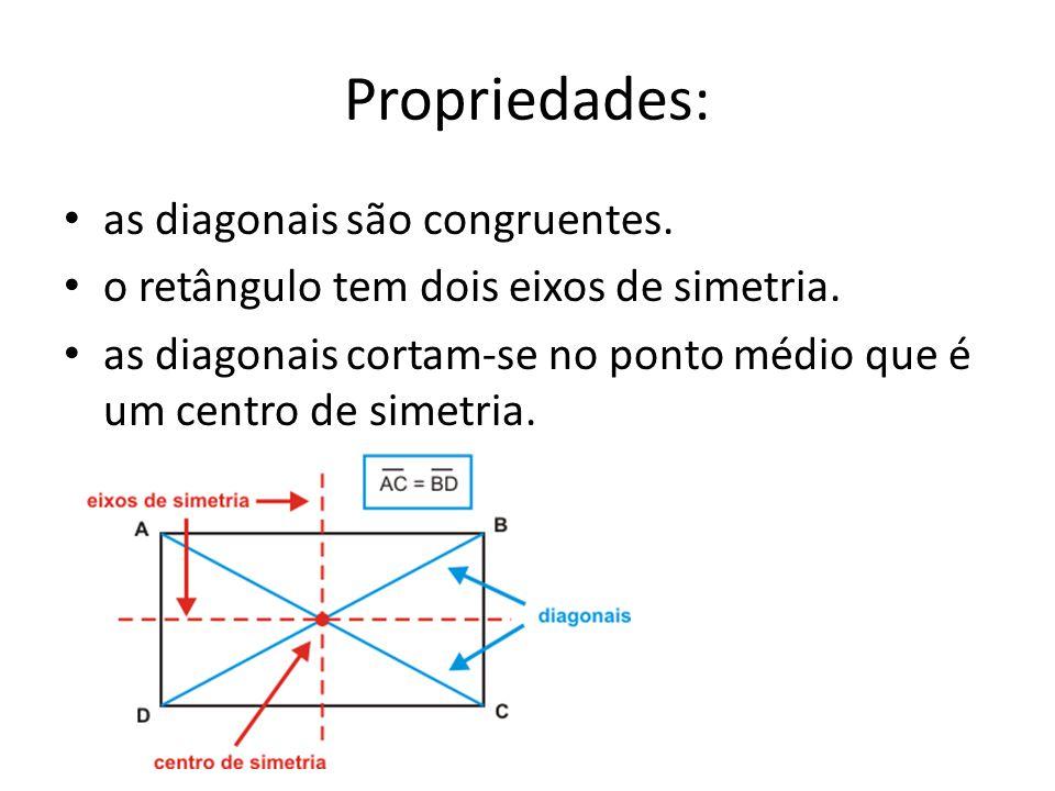 Propriedades: as diagonais são congruentes.