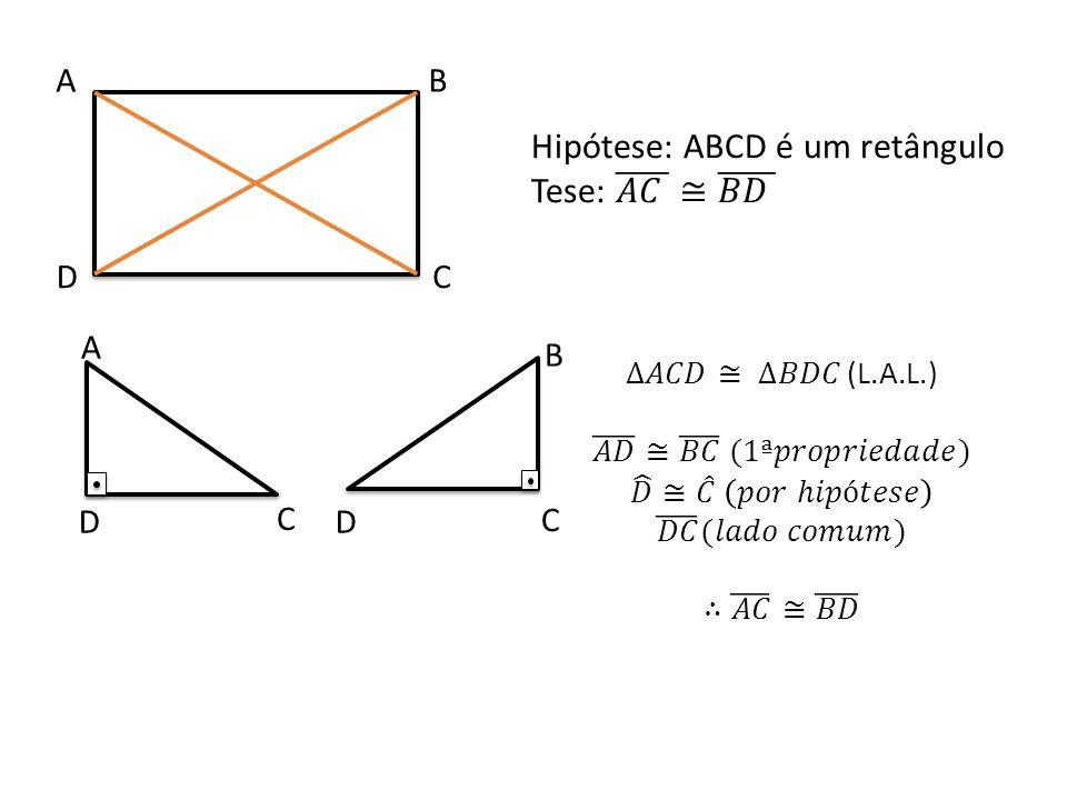 Hipótese: ABCD é um retângulo Tese: 𝐴𝐶 ≅ 𝐵𝐷