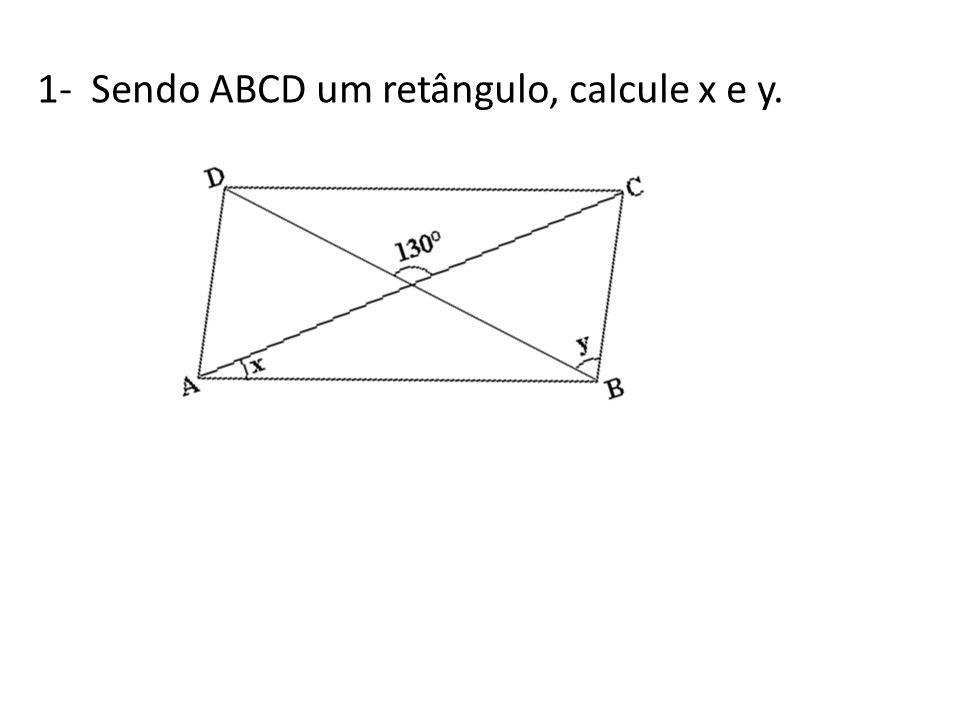 1- Sendo ABCD um retângulo, calcule x e y.