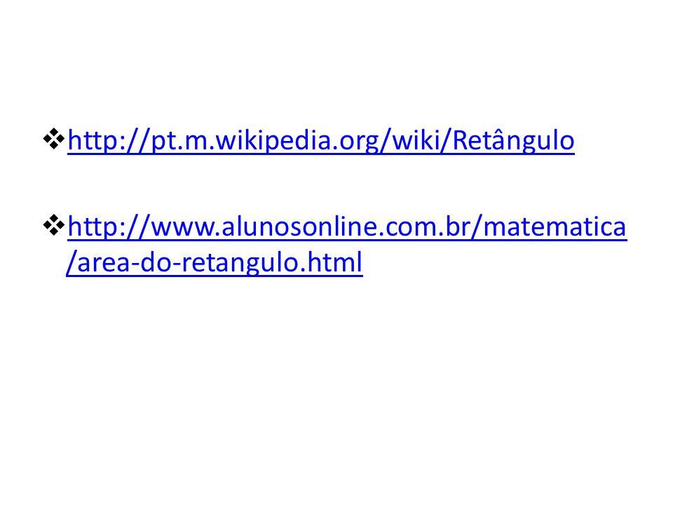 http://pt.m.wikipedia.org/wiki/Retângulo http://www.alunosonline.com.br/matematica/area-do-retangulo.html.
