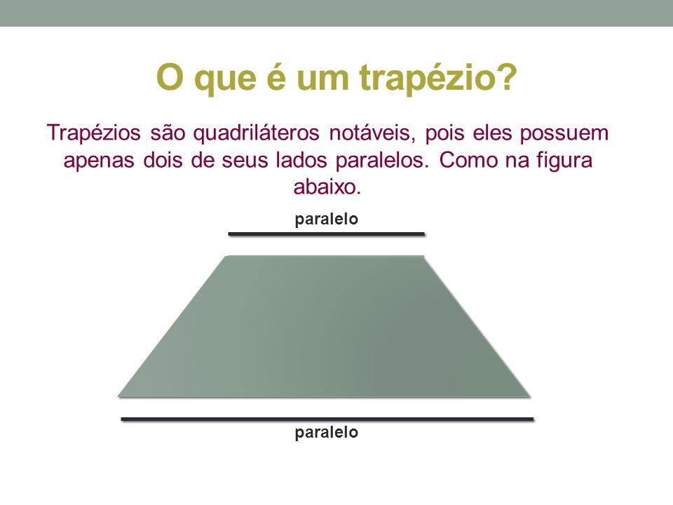 O que é um trapézio Trapézios são quadriláteros notáveis, pois eles possuem apenas dois de seus lados paralelos. Como na figura abaixo.