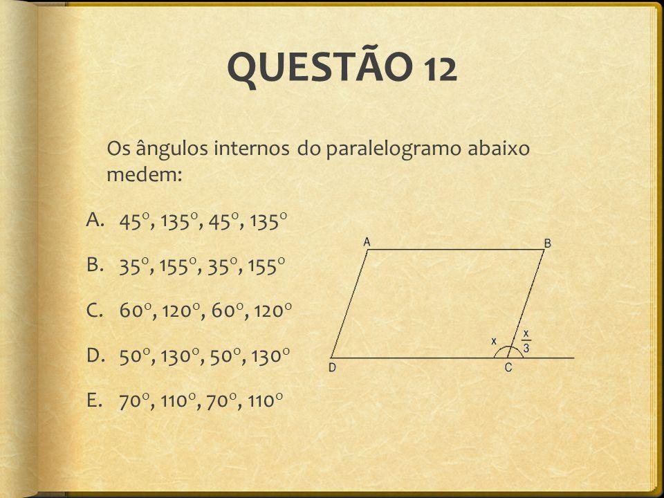 QUESTÃO 12 Os ângulos internos do paralelogramo abaixo medem: