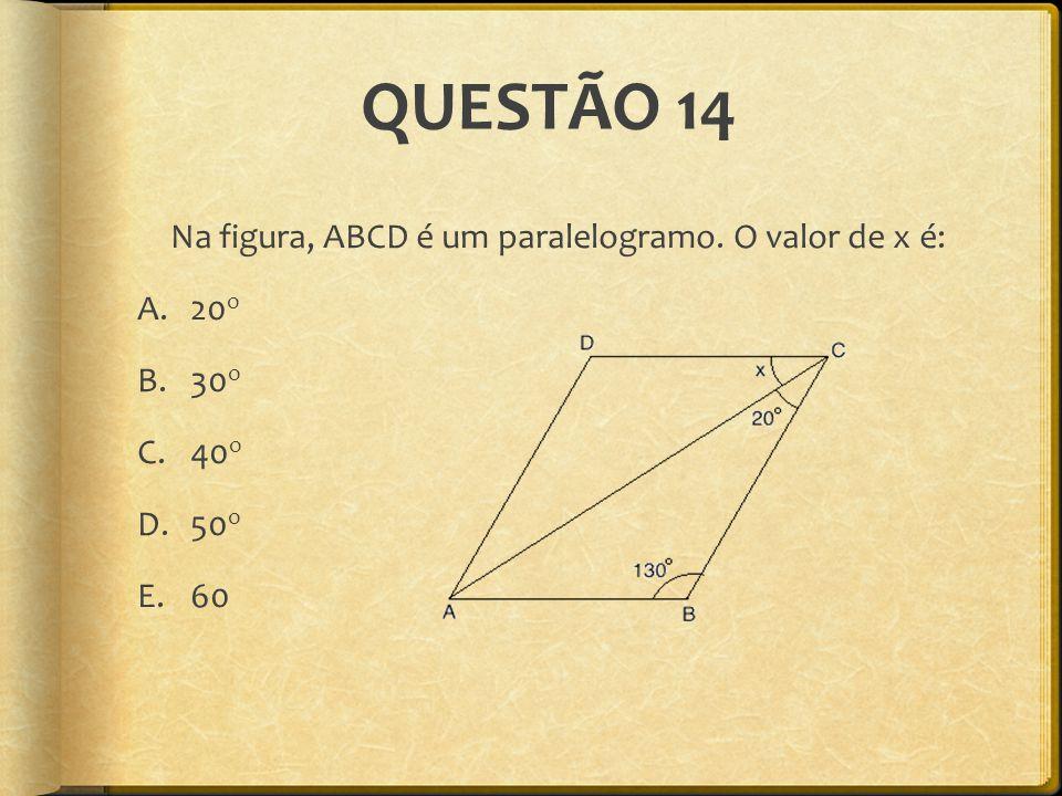 QUESTÃO 14 Na figura, ABCD é um paralelogramo. O valor de x é: 20o 30o