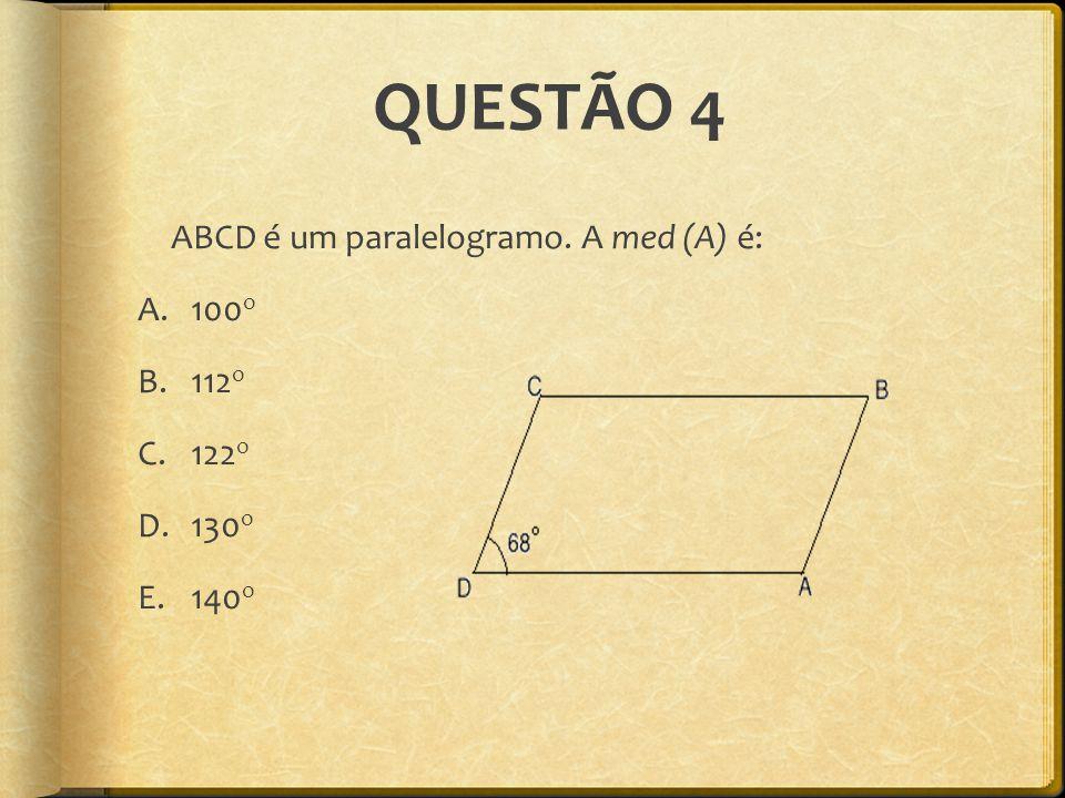 QUESTÃO 4 ABCD é um paralelogramo. A med (A) é: 100o 112o 122o 130o
