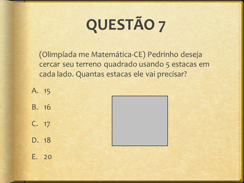 QUESTÃO 7 (Olimpíada me Matemática-CE) Pedrinho deseja cercar seu terreno quadrado usando 5 estacas em cada lado. Quantas estacas ele vai precisar