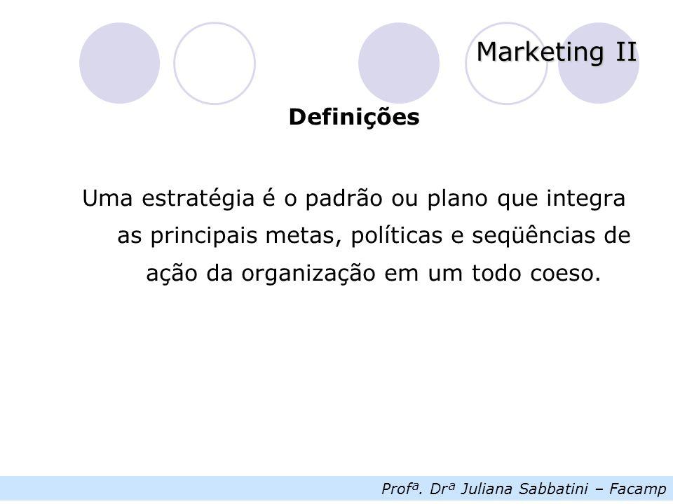 Definições Uma estratégia é o padrão ou plano que integra as principais metas, políticas e seqüências de ação da organização em um todo coeso.