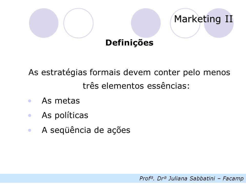 Definições As estratégias formais devem conter pelo menos três elementos essências: As metas. As políticas.