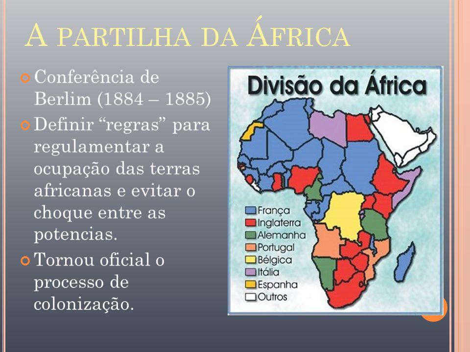A partilha da África Conferência de Berlim (1884 – 1885)