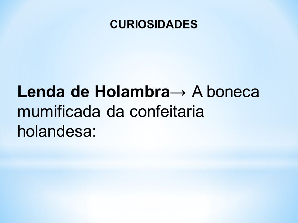 Lenda de Holambra→ A boneca mumificada da confeitaria holandesa: