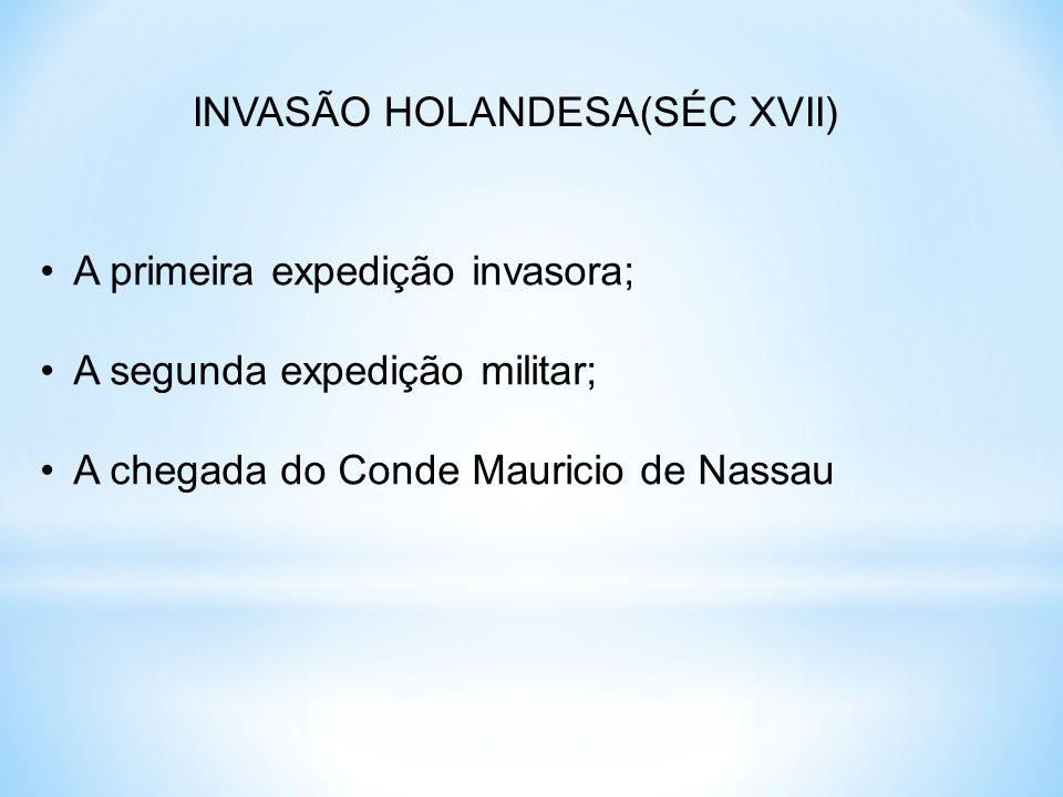 INVASÃO HOLANDESA(SÉC XVII)