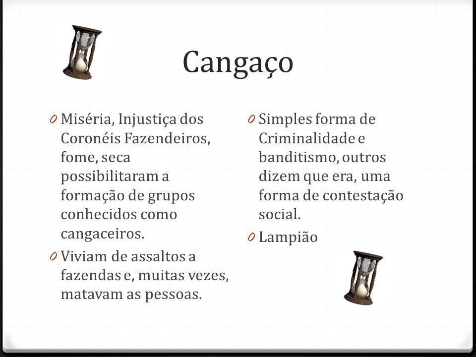 Cangaço Miséria, Injustiça dos Coronéis Fazendeiros, fome, seca possibilitaram a formação de grupos conhecidos como cangaceiros.