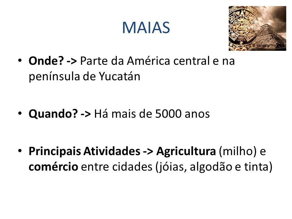 MAIAS Onde -> Parte da América central e na península de Yucatán