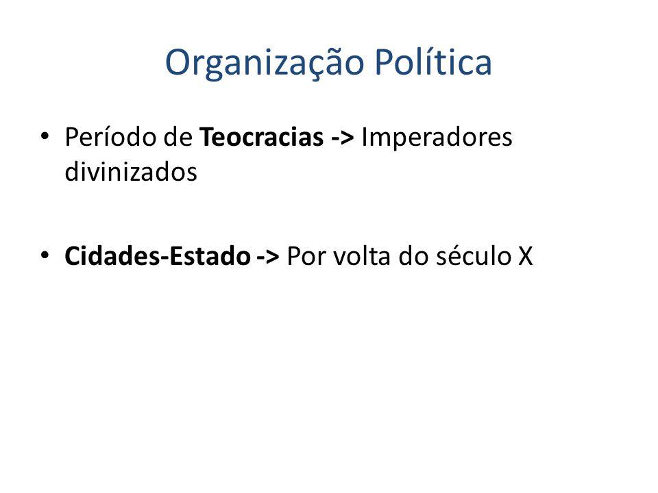 Organização Política Período de Teocracias -> Imperadores divinizados.