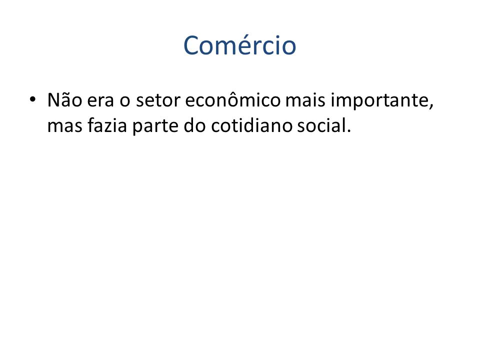 Comércio Não era o setor econômico mais importante, mas fazia parte do cotidiano social.