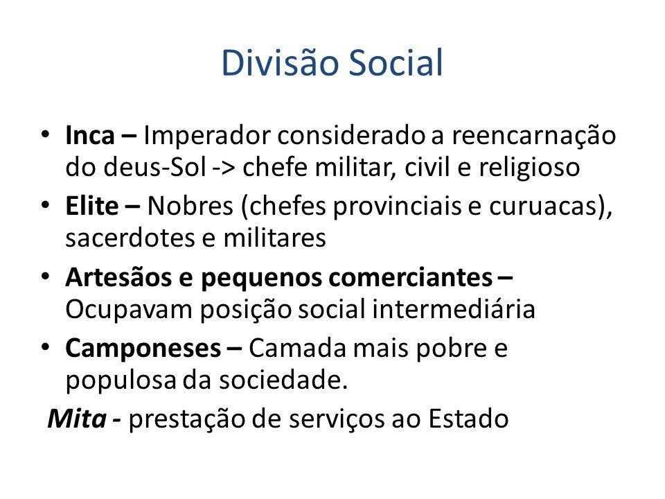 Divisão Social Inca – Imperador considerado a reencarnação do deus-Sol -> chefe militar, civil e religioso.