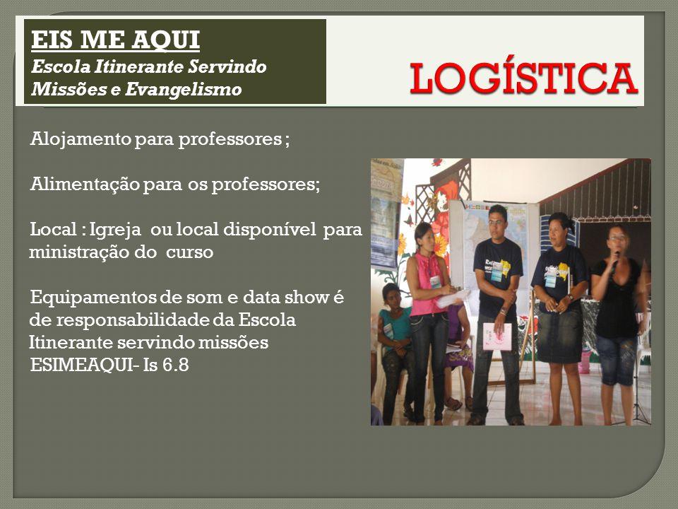 LOGÍSTICA EIS ME AQUI Escola Itinerante Servindo Missões e Evangelismo