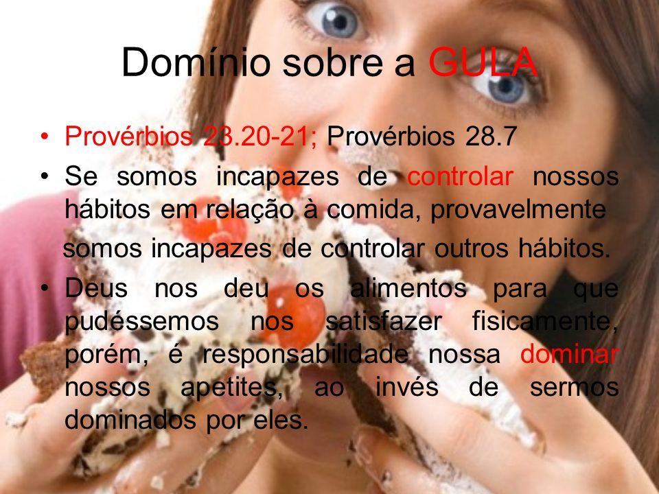 Domínio sobre a GULA Provérbios 23.20-21; Provérbios 28.7