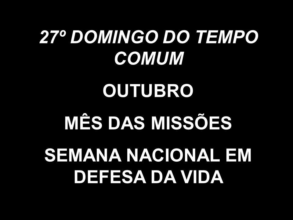 27º DOMINGO DO TEMPO COMUM SEMANA NACIONAL EM DEFESA DA VIDA