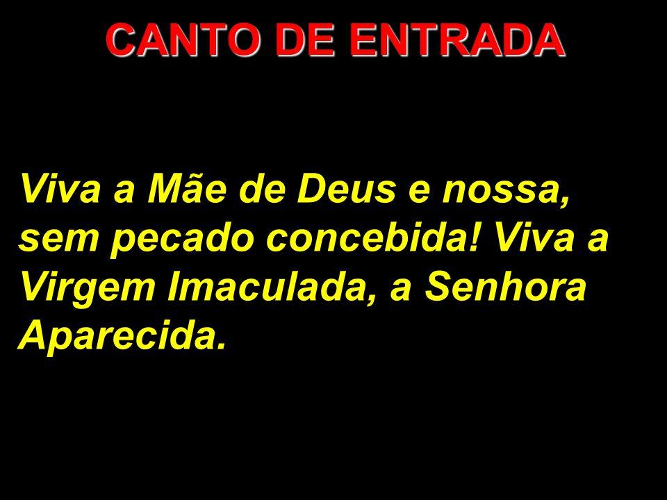 CANTO DE ENTRADA Viva a Mãe de Deus e nossa, sem pecado concebida.