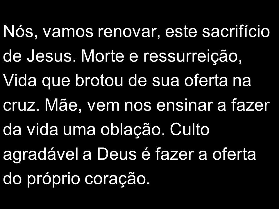 Nós, vamos renovar, este sacrifício de Jesus