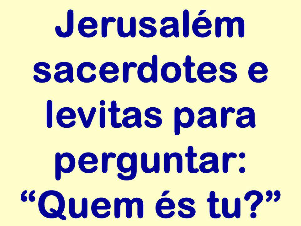 Jerusalém sacerdotes e levitas para perguntar: Quem és tu
