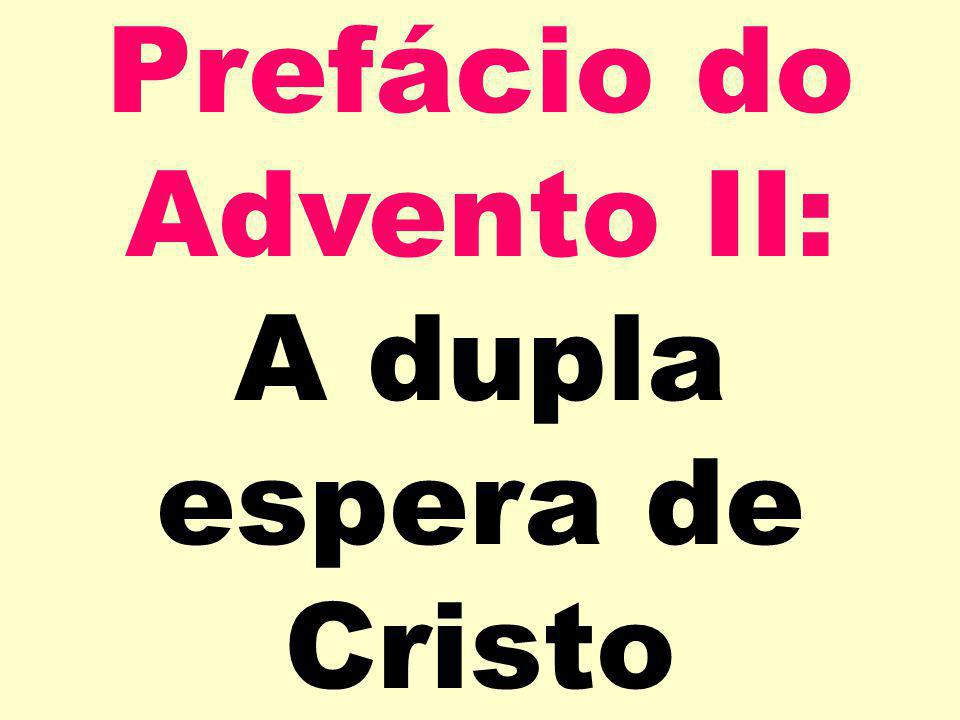 Prefácio do Advento II: A dupla espera de Cristo
