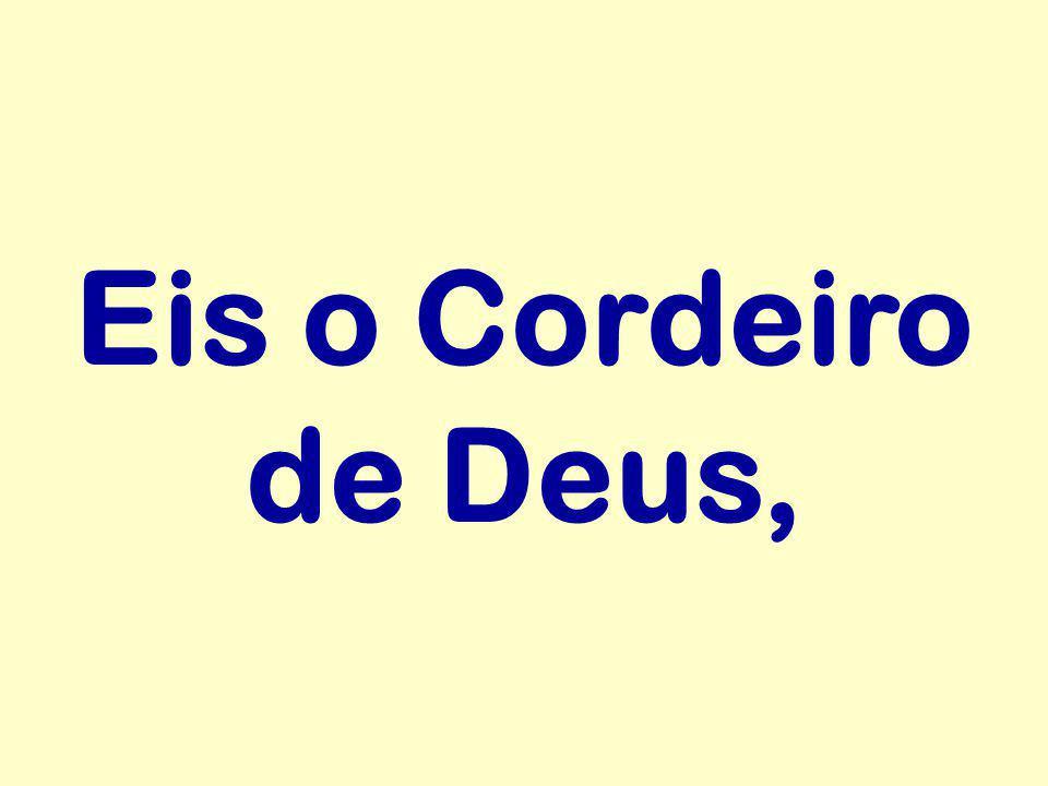 Eis o Cordeiro de Deus,