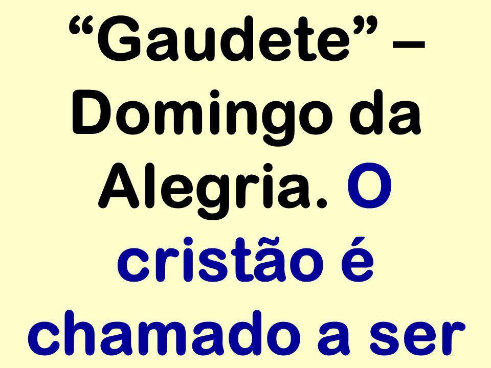 Gaudete – Domingo da Alegria. O cristão é chamado a ser