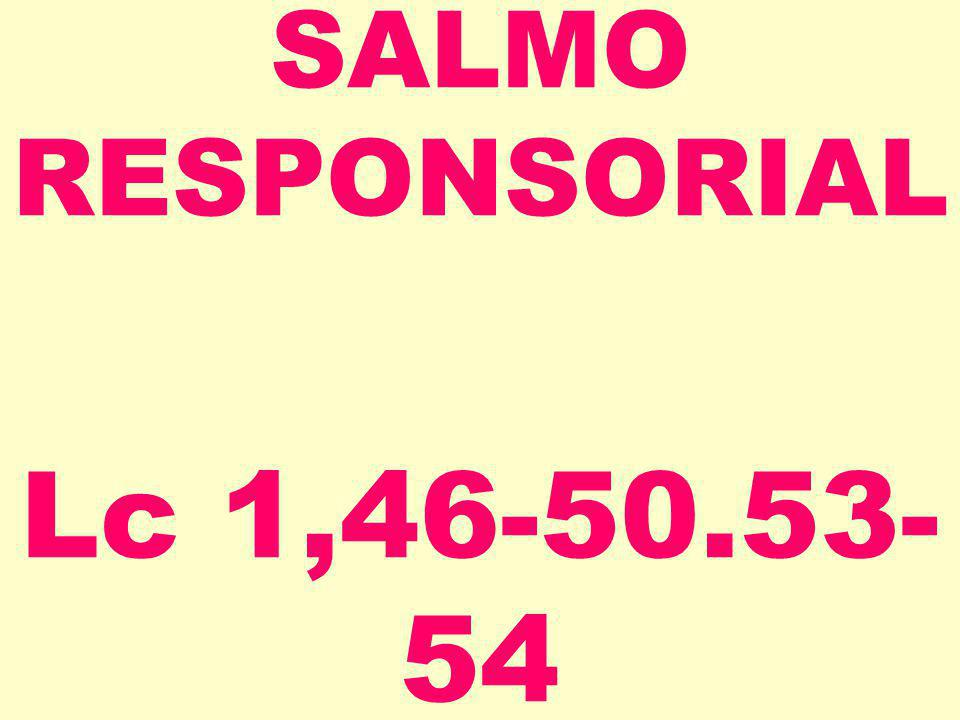 SALMO RESPONSORIAL Lc 1,46-50.53-54