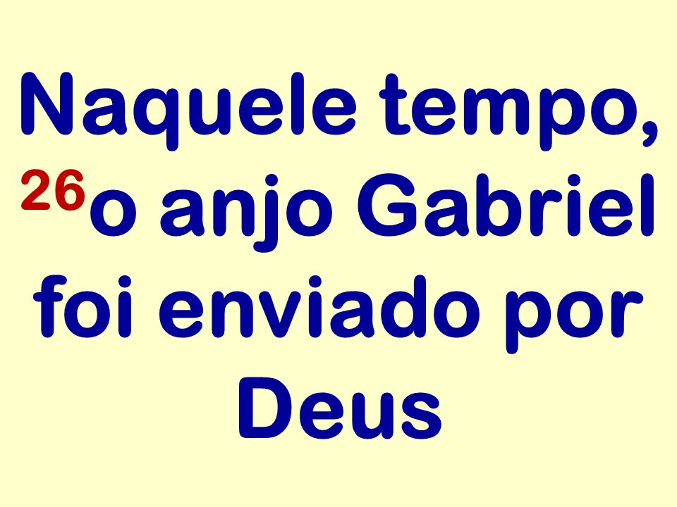 Naquele tempo, 26o anjo Gabriel foi enviado por Deus