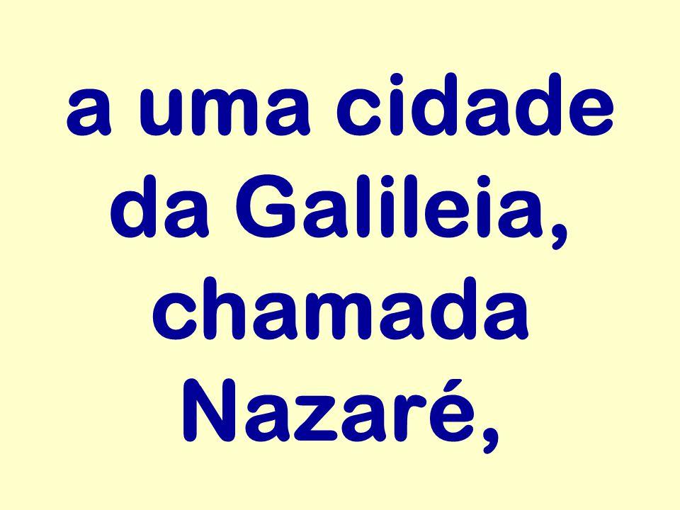 a uma cidade da Galileia, chamada Nazaré,