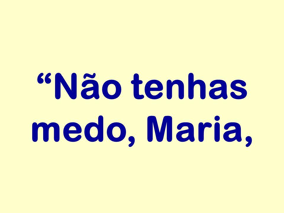 Não tenhas medo, Maria,