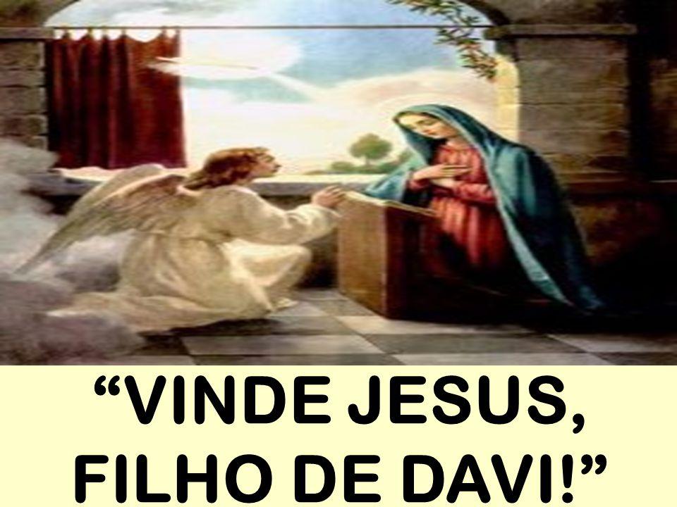VINDE JESUS, FILHO DE DAVI!