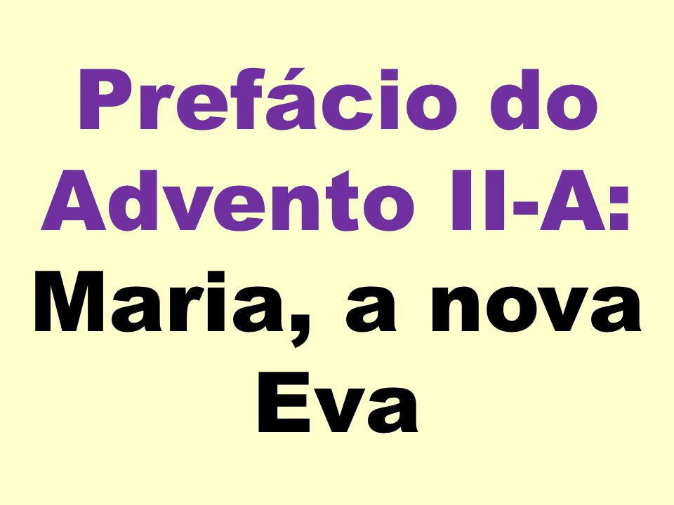 Prefácio do Advento II-A: Maria, a nova Eva