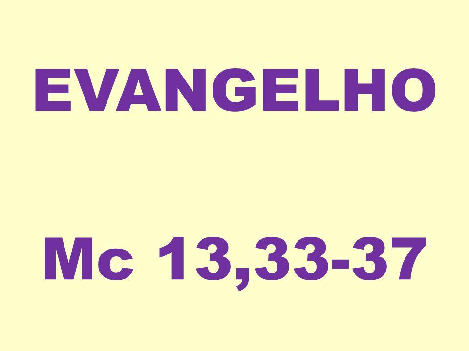 EVANGELHO Mc 13,33-37