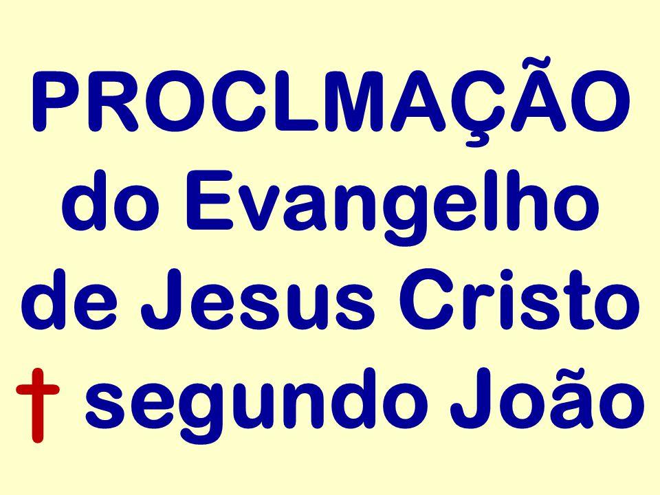 PROCLMAÇÃO do Evangelho de Jesus Cristo † segundo João