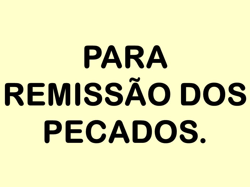 PARA REMISSÃO DOS PECADOS.