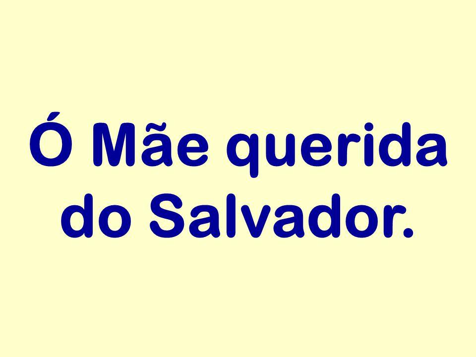 Ó Mãe querida do Salvador.