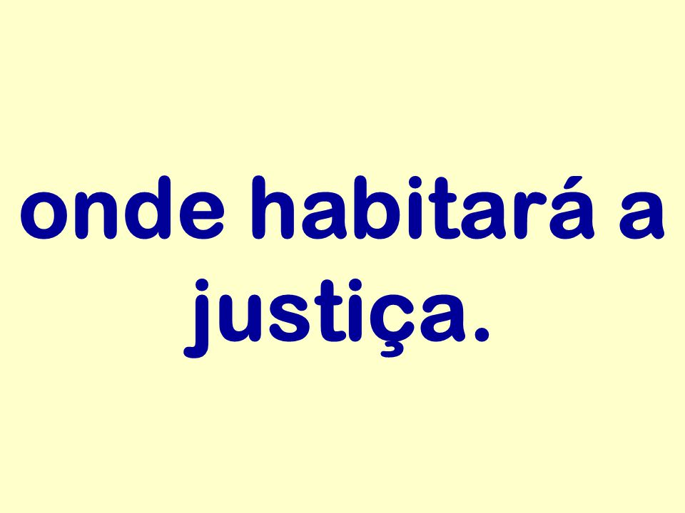 onde habitará a justiça.